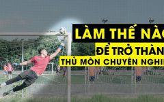 Bài 14 – Kỹ thuật THỦ MÔN trong bóng đá | Cách làm thủ môn GIỎI nhất